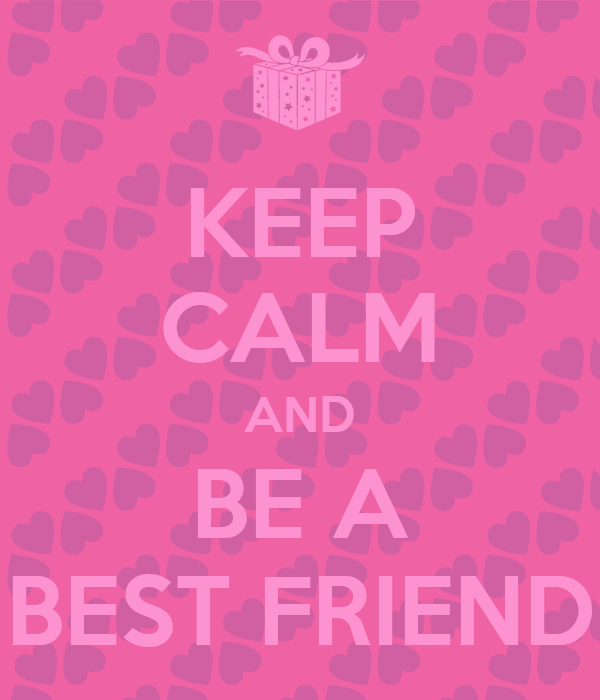 KEEP CALM AND BE A BEST FRIEND