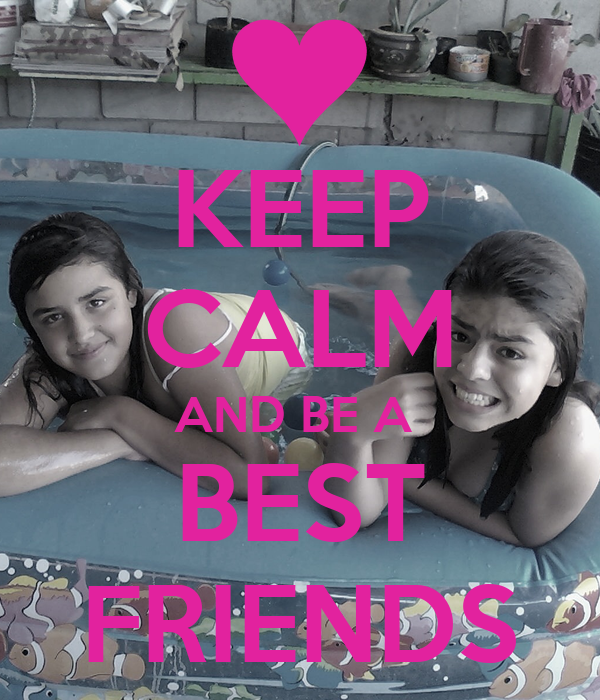 KEEP CALM AND BE A  BEST FRIENDS