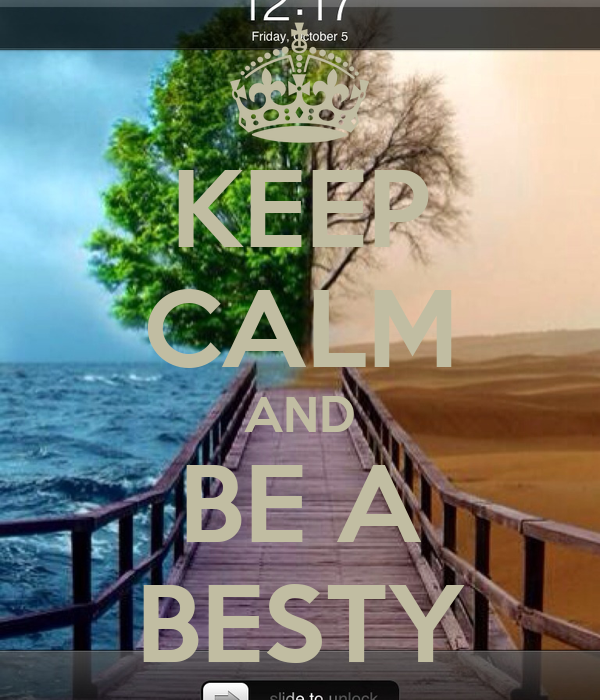 KEEP CALM AND BE A BESTY
