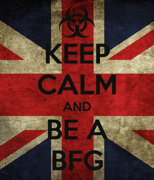KEEP CALM AND BE A BFG