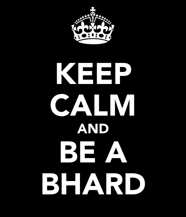 KEEP CALM AND BE A BHARD