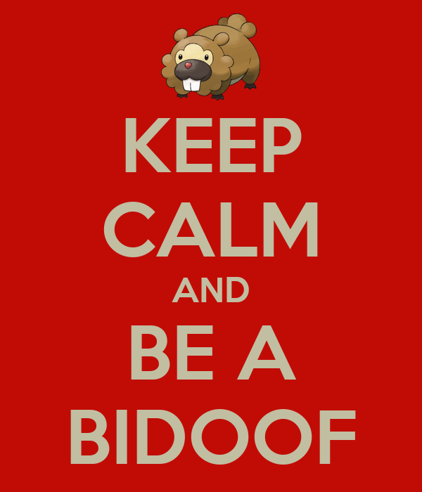 KEEP CALM AND BE A BIDOOF