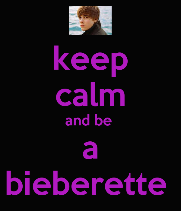 keep calm and be  a bieberette