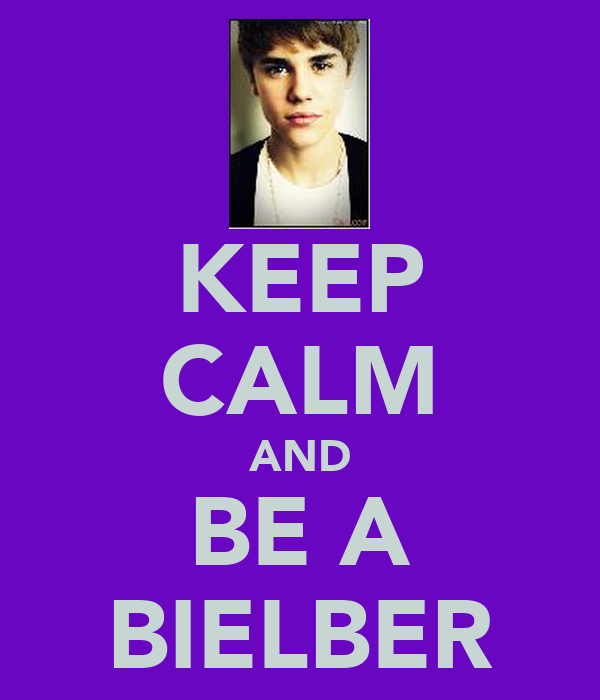 KEEP CALM AND BE A BIELBER