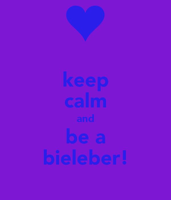 keep calm and be a bieleber!