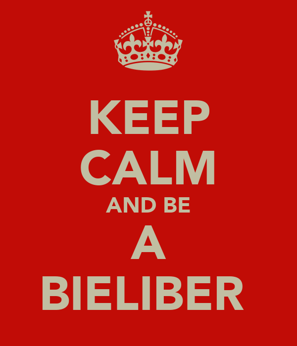 KEEP CALM AND BE A BIELIBER