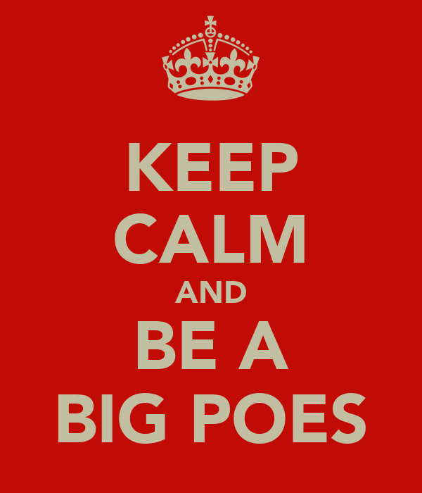 KEEP CALM AND BE A BIG POES