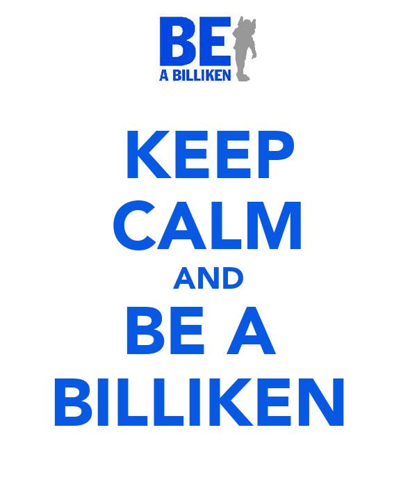 KEEP CALM AND BE A  BILLIKEN