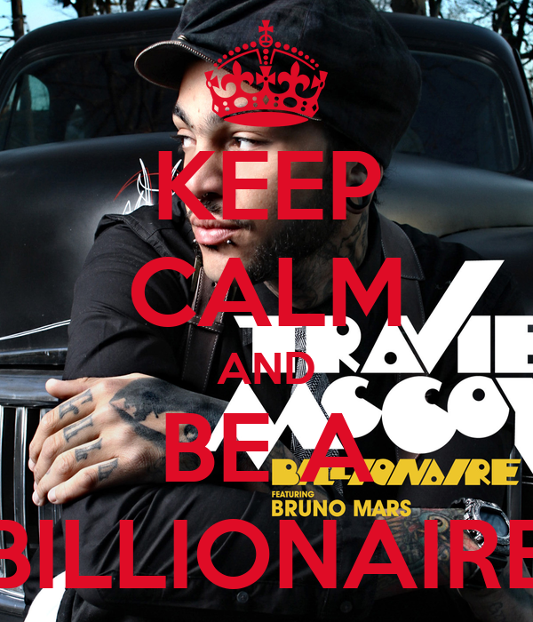 KEEP CALM AND BE A BILLIONAIRE