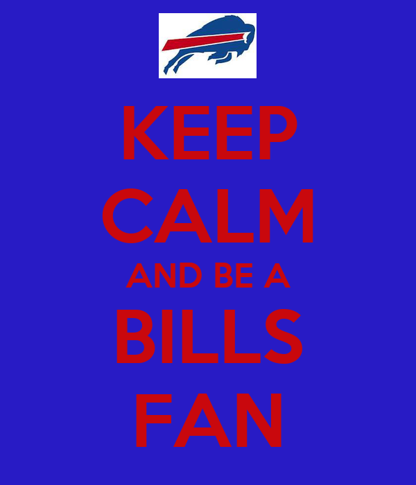 KEEP CALM AND BE A BILLS FAN