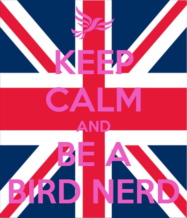 KEEP CALM AND BE A BIRD NERD