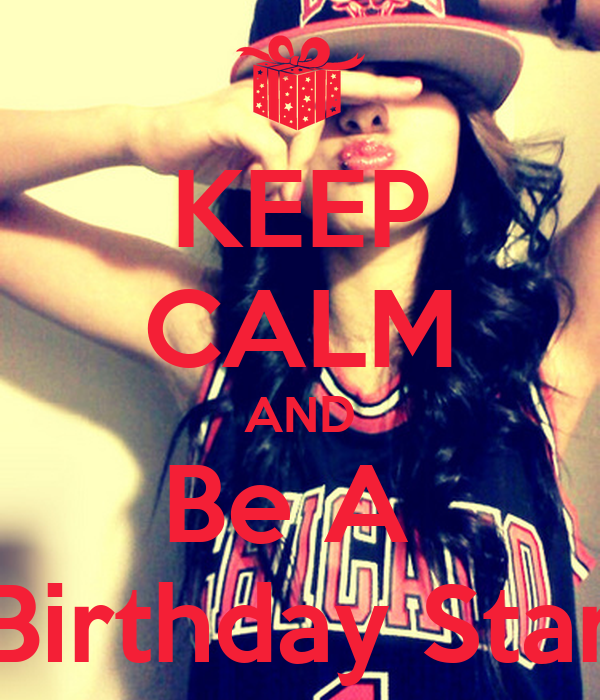 KEEP CALM AND Be A  Birthday Star
