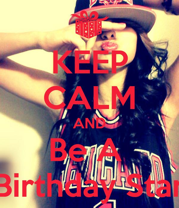 KEEP CALM AND Be A  Birthday Star