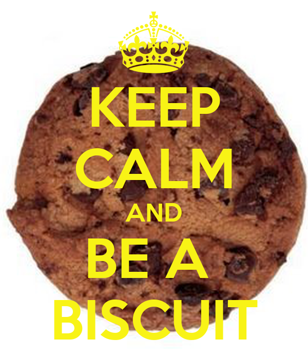 KEEP CALM AND BE A  BISCUIT