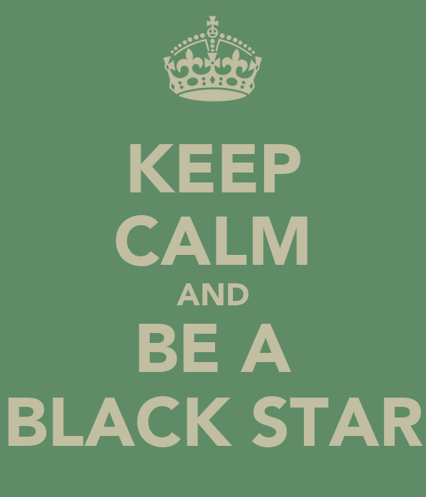 KEEP CALM AND BE A BLACK STAR