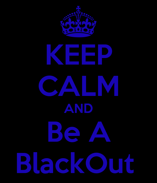 KEEP CALM AND Be A BlackOut