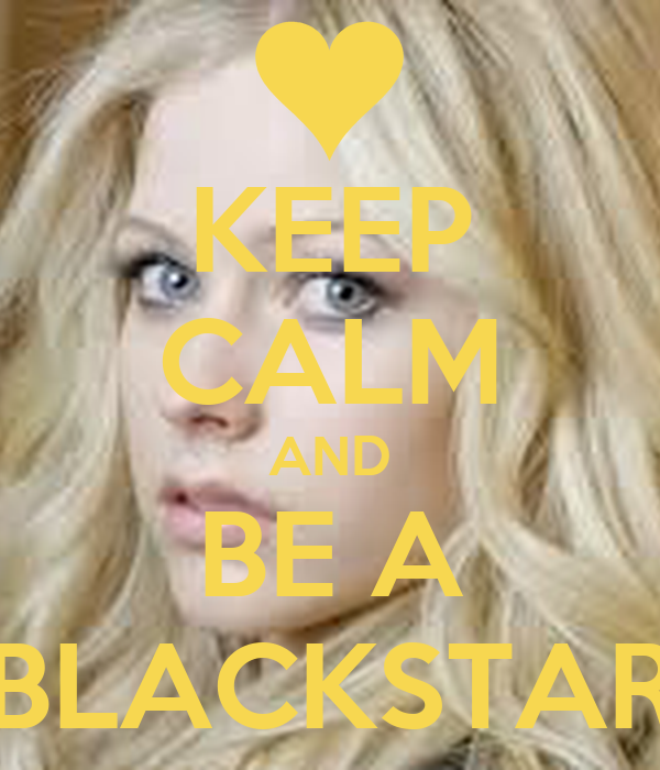 KEEP CALM AND BE A BLACKSTAR