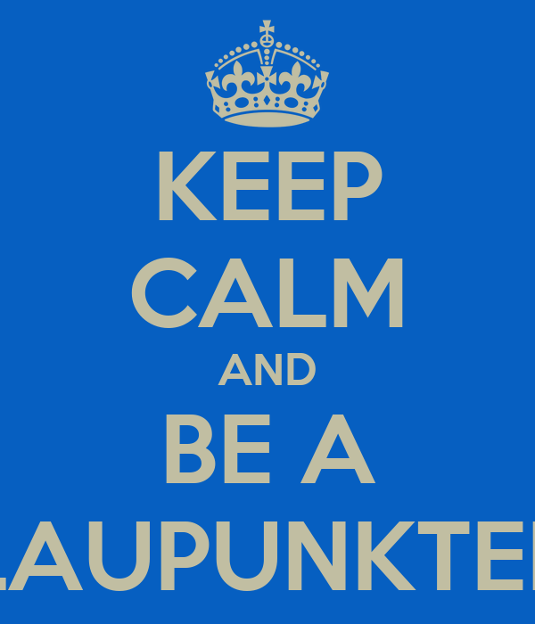 KEEP CALM AND BE A BLAUPUNKTEER