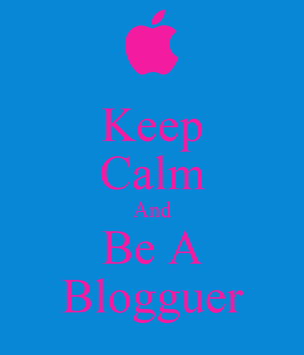 Keep Calm And Be A Blogguer