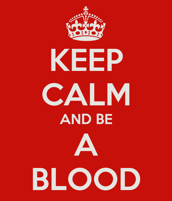 KEEP CALM AND BE A BLOOD
