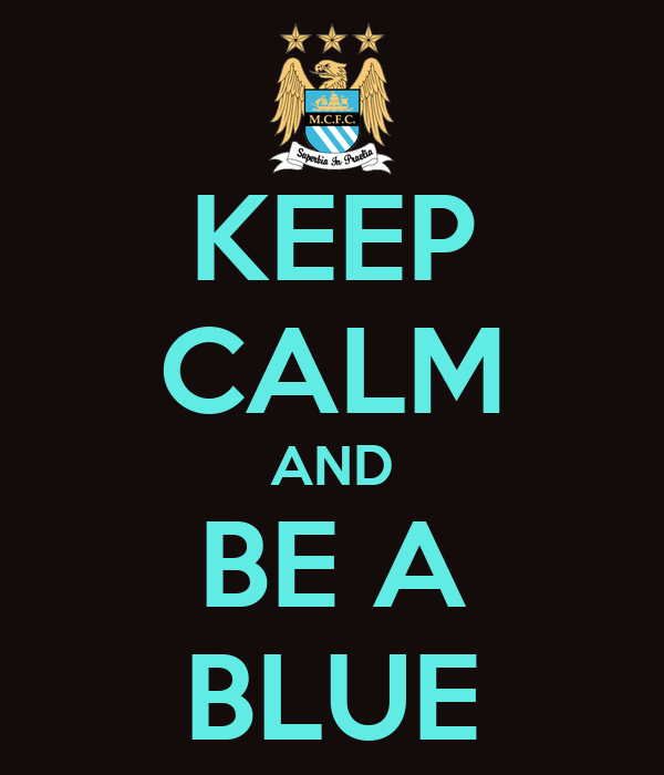KEEP CALM AND BE A BLUE