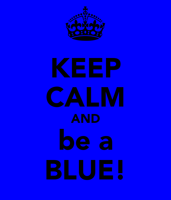 KEEP CALM AND be a BLUE!