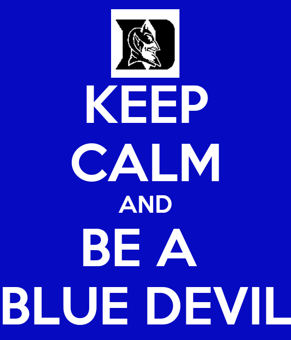 KEEP CALM AND BE A  BLUE DEVIL