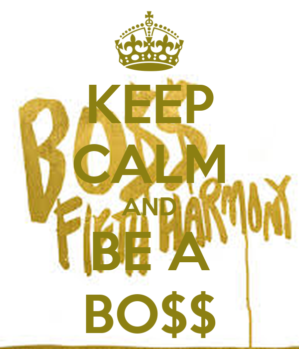KEEP CALM AND BE A BO$$