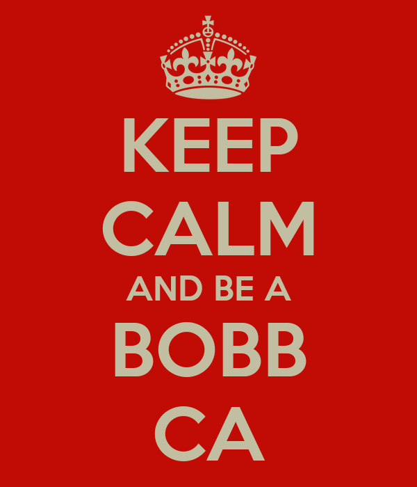 KEEP CALM AND BE A BOBB CA