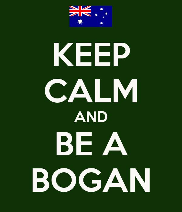 KEEP CALM AND BE A BOGAN