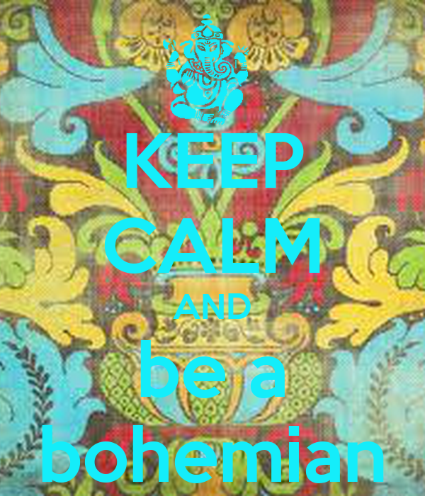 KEEP CALM AND be a bohemian