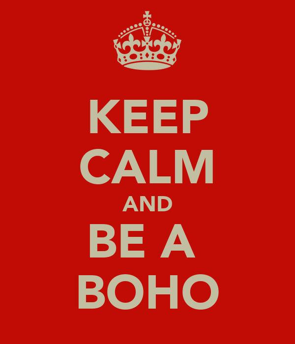 KEEP CALM AND BE A  BOHO
