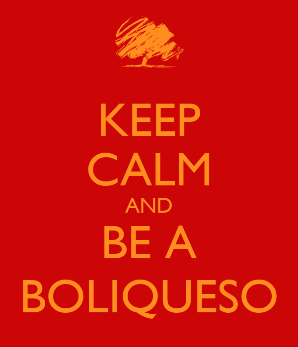 KEEP CALM AND BE A BOLIQUESO
