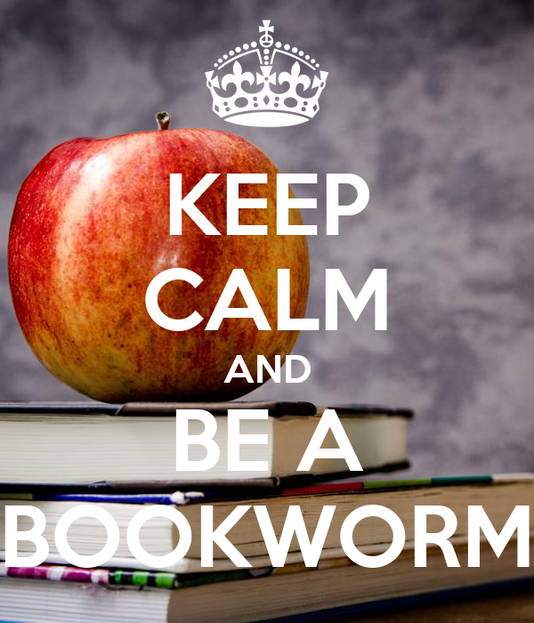 KEEP CALM AND BE A BOOKWORM