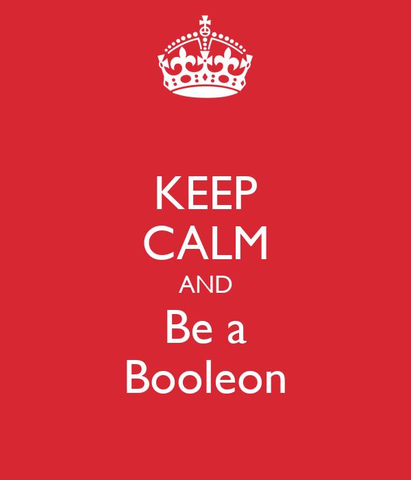 KEEP CALM AND Be a Booleon