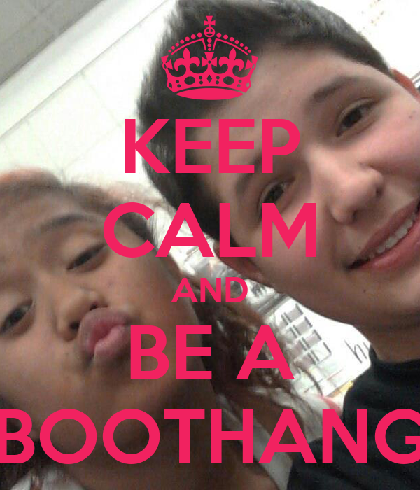 KEEP CALM AND BE A BOOTHANG