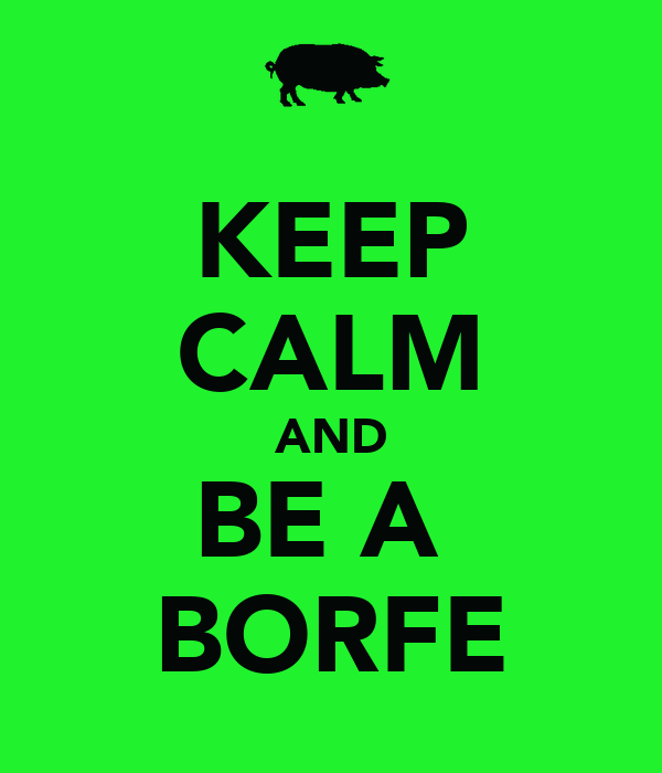 KEEP CALM AND BE A  BORFE