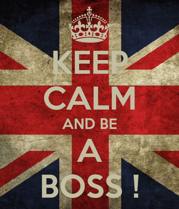 KEEP CALM AND BE A BOSS !