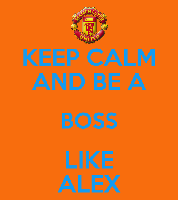 KEEP CALM AND BE A BOSS LIKE ALEX