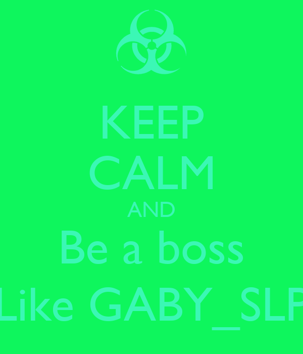 KEEP CALM AND Be a boss Like GABY_SLP