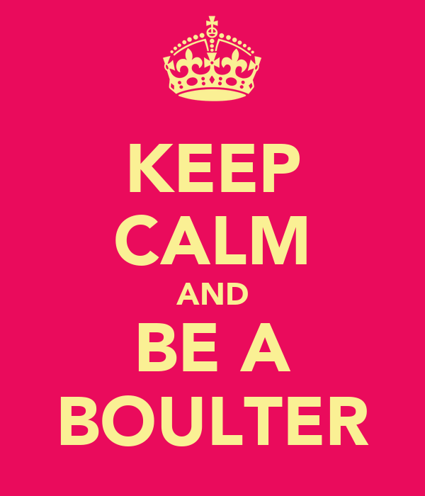 KEEP CALM AND BE A BOULTER