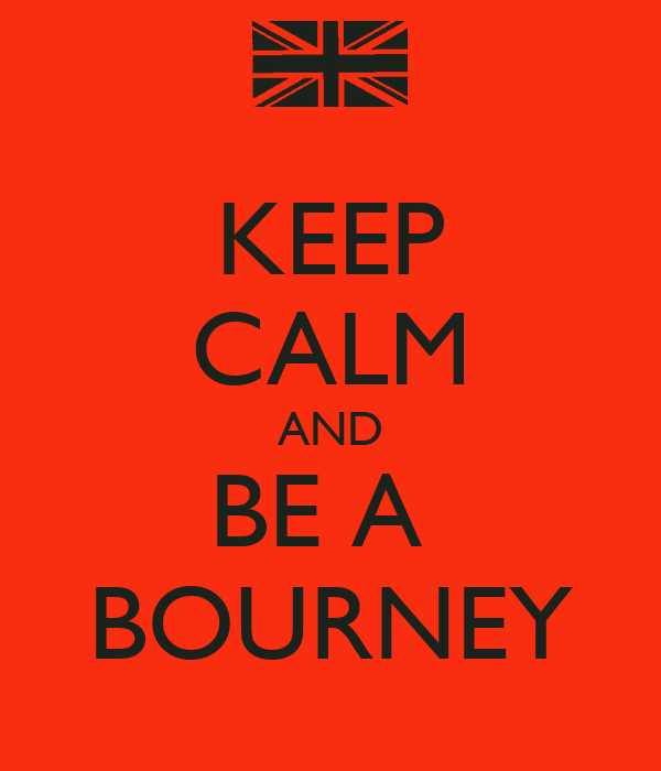 KEEP CALM AND BE A  BOURNEY