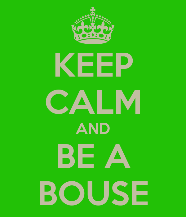 KEEP CALM AND BE A BOUSE
