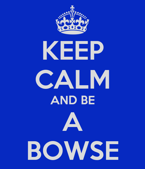 KEEP CALM AND BE A BOWSE