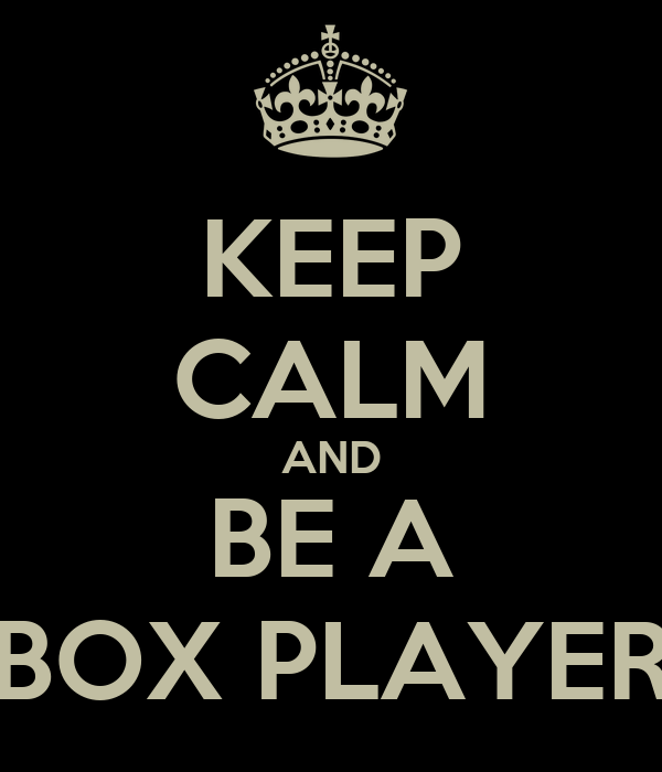KEEP CALM AND BE A BOX PLAYER