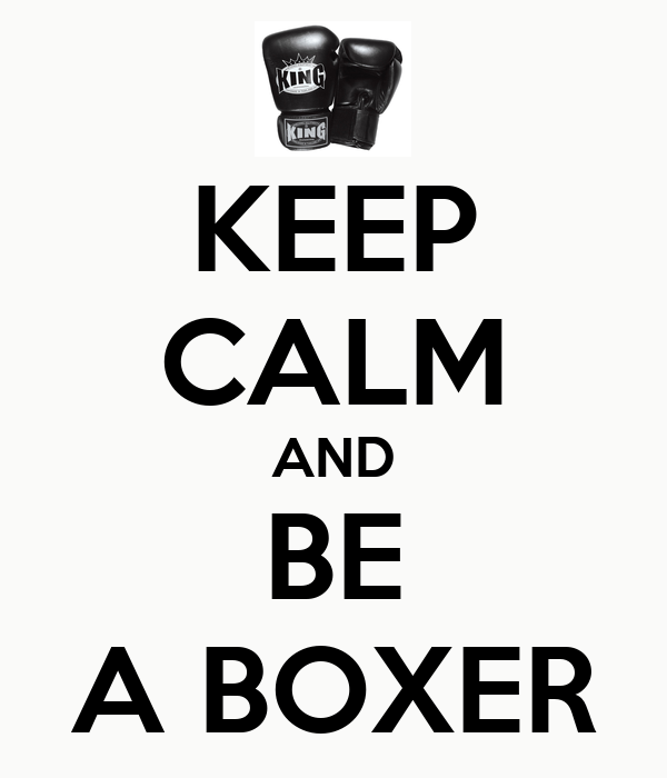 KEEP CALM AND BE A BOXER