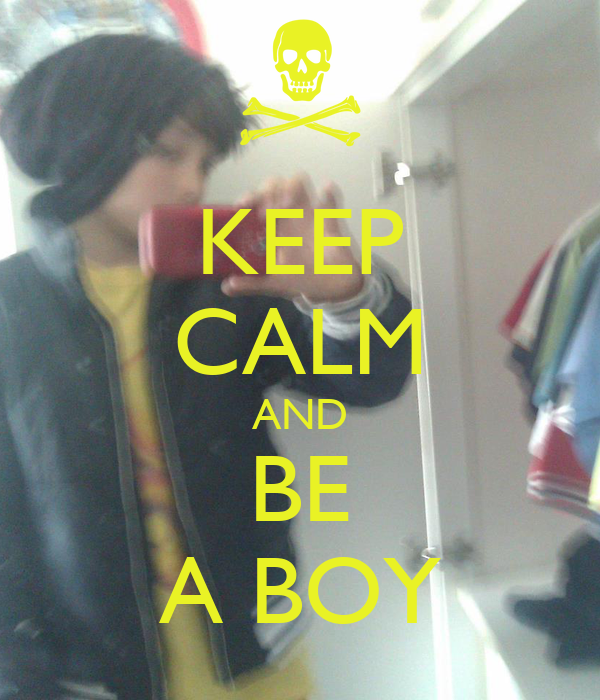 KEEP CALM AND BE A BOY