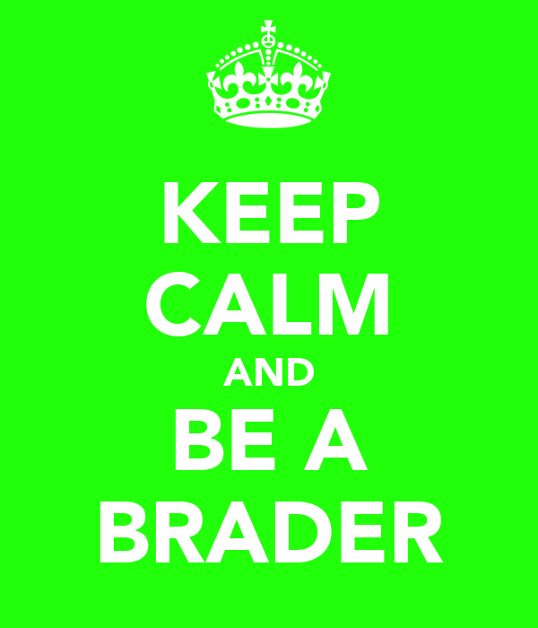 KEEP CALM AND BE A BRADER