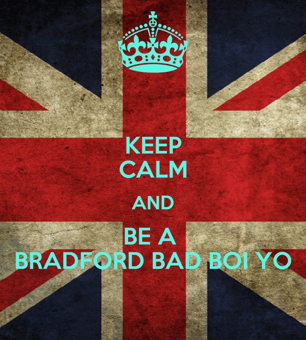 KEEP CALM AND BE A  BRADFORD BAD BOI YO