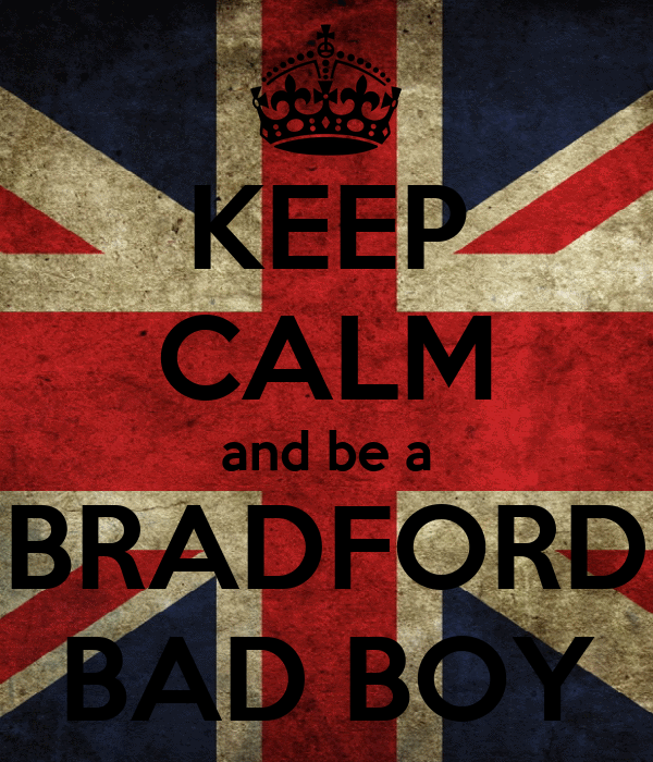 KEEP CALM and be a BRADFORD BAD BOY